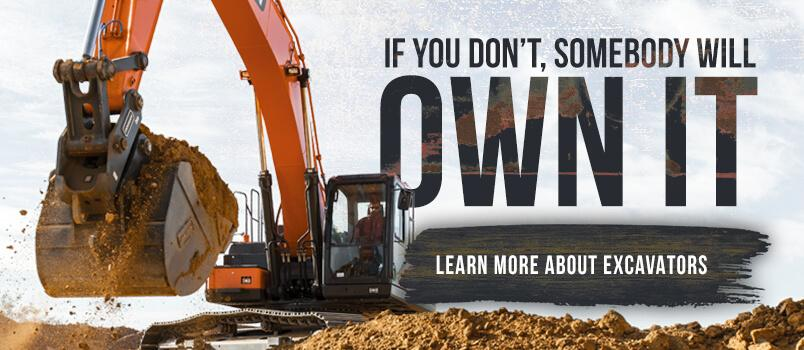If you don't somebody will own it. Learn more about excavators.