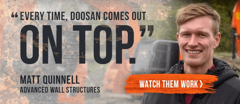 Every time, Doosan comes out on top. -Matt Quinnel, Advanced Wall Structures