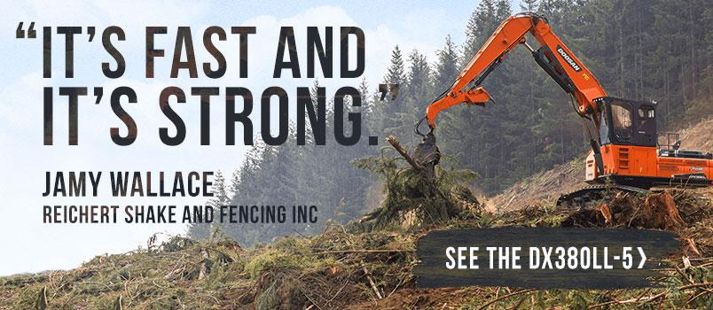It's fast and it's strong. -Jamie Wallace, Reichert Shake and Fencing Inc. See the DX380LL-5 >